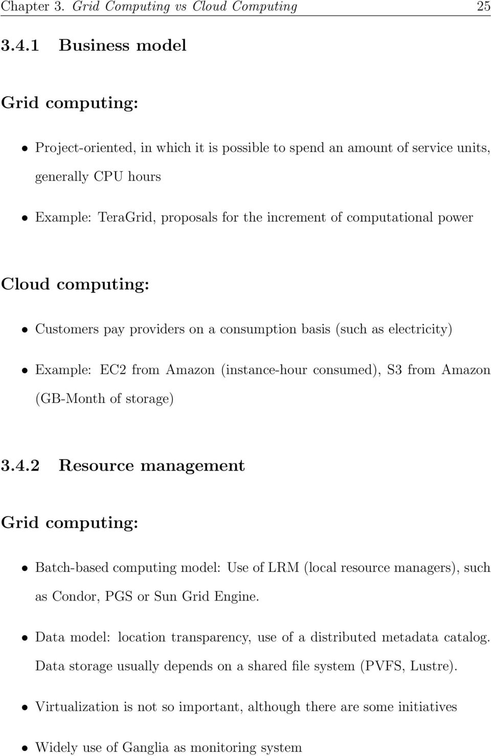 power Cloud computing: Customers pay providers on a consumption basis (such as electricity) Example: EC2 from Amazon (instance-hour consumed), S3 from Amazon (GB-Month of storage) 3.4.