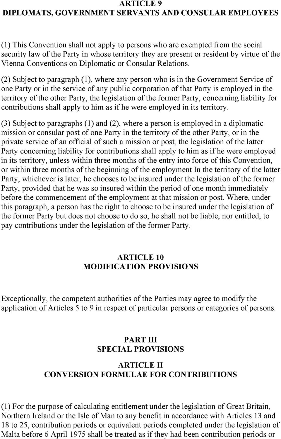 (2) Subject to paragraph (1), where any person who is in the Government Service of one Party or in the service of any public corporation of that Party is employed in the territory of the other Party,