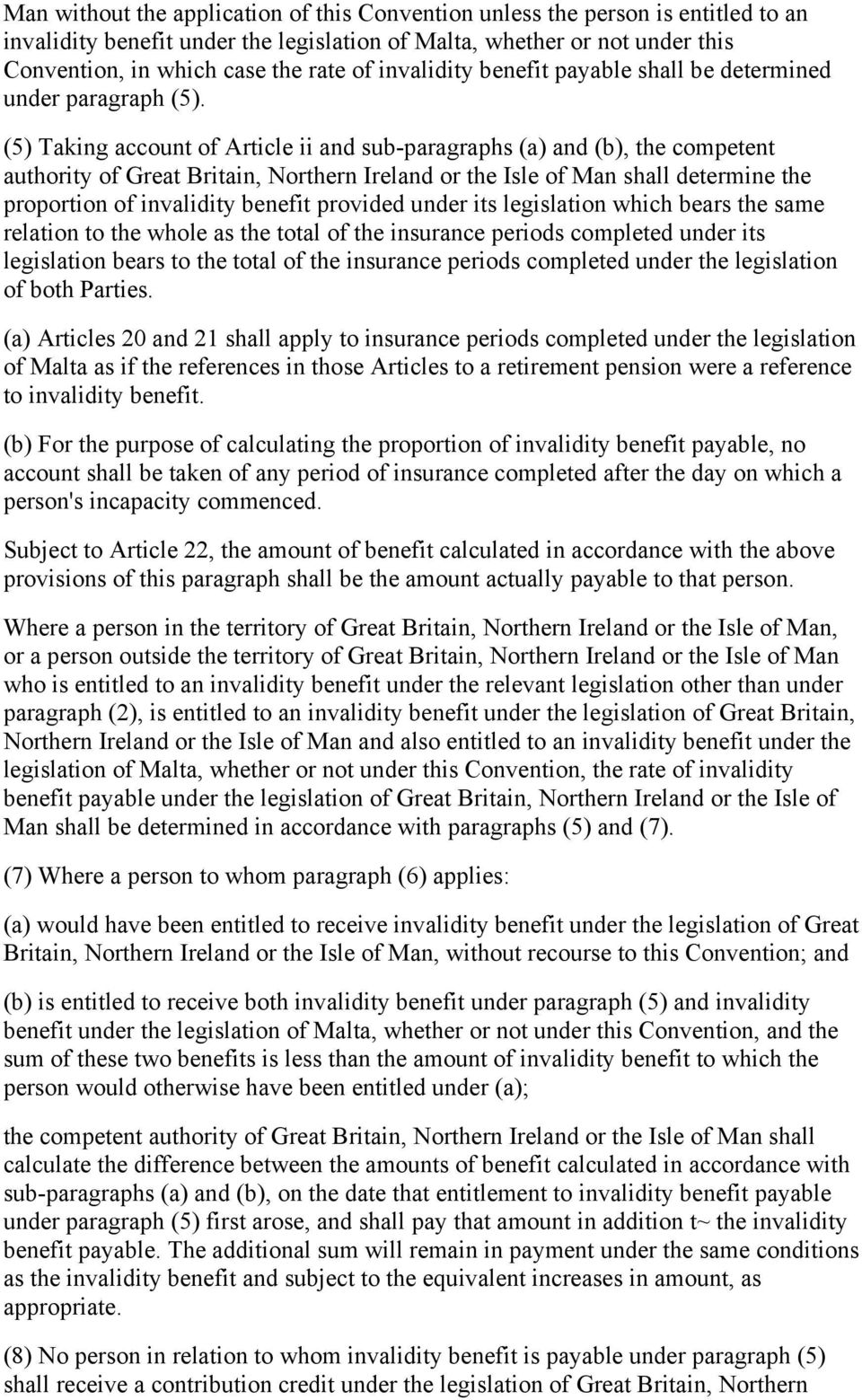 (5) Taking account of Article ii and sub-paragraphs (a) and (b), the competent authority of Great Britain, Northern Ireland or the Isle of Man shall determine the proportion of invalidity benefit