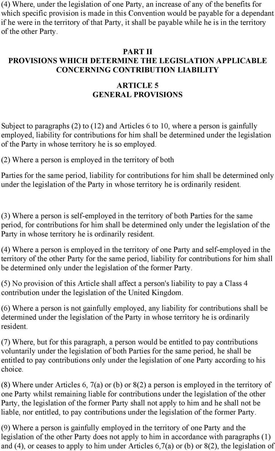 PART II PROVISIONS WHICH DETERMINE THE LEGISLATION APPLICABLE CONCERNING CONTRIBUTION LIABILITY ARTICLE 5 GENERAL PROVISIONS Subject to paragraphs (2) to (12) and Articles 6 to 10, where a person is