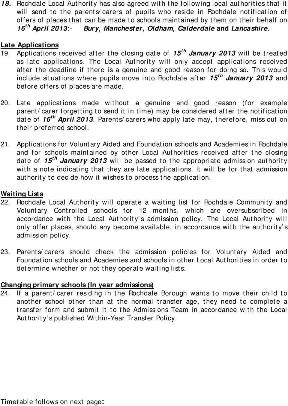 Applications received after the closing date of 15 th January 2013 will be treated as late applications.