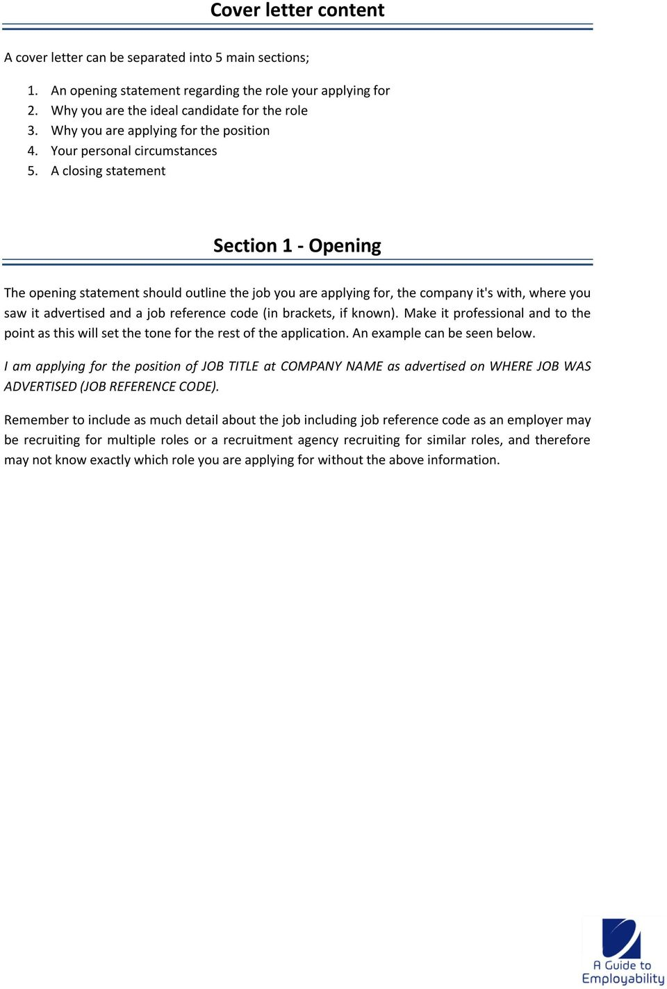 A closing statement Section 1 - Opening The opening statement should outline the job you are applying for, the company it's with, where you saw it advertised and a job reference code (in brackets, if