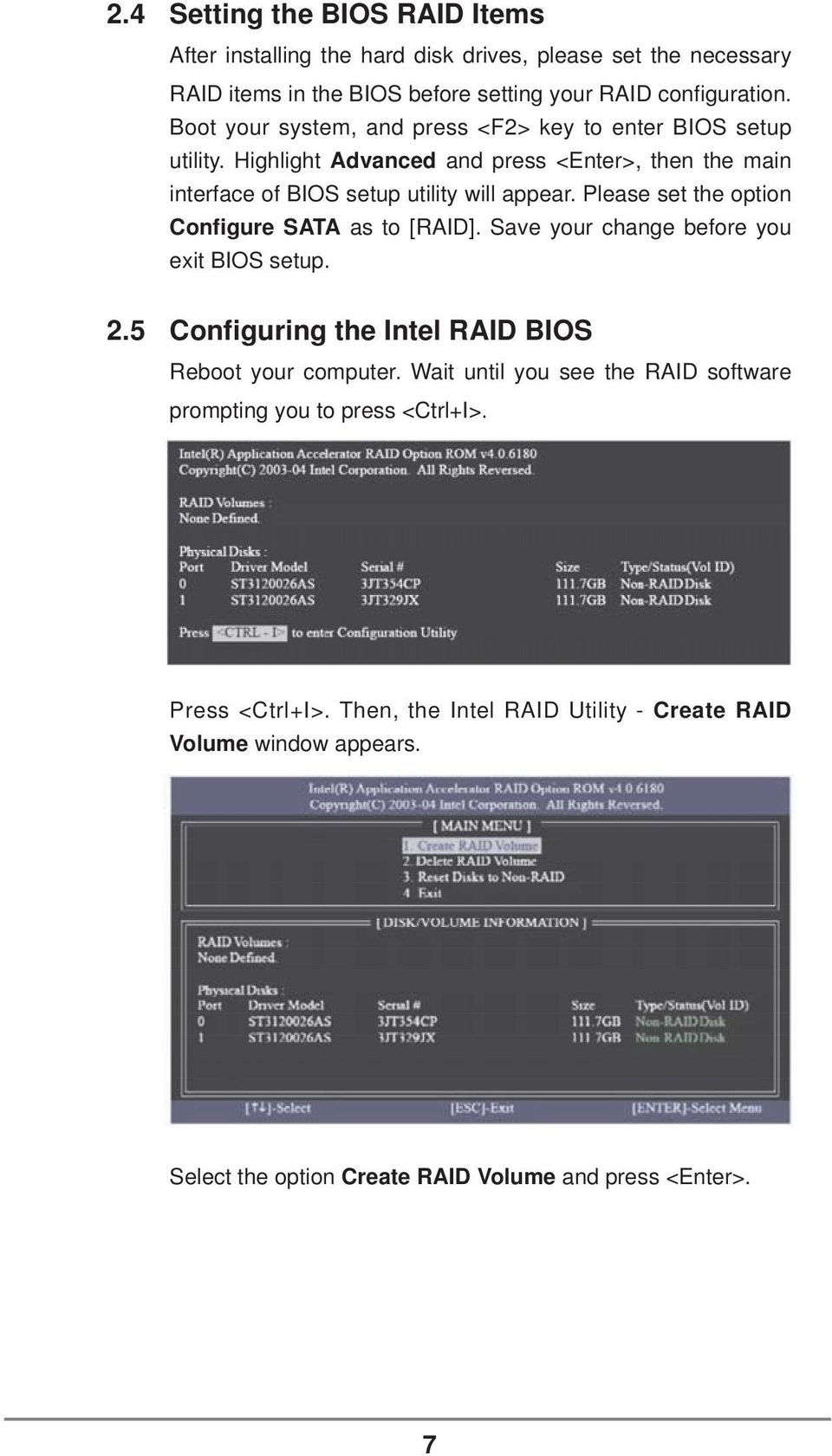 Please set the option Configure SATA as to [RAID]. Save your change before you exit BIOS setup. 2.5 Configuring the Intel RAID BIOS Reboot your computer.