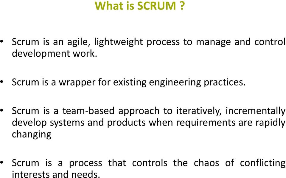 Scrum is a wrapper for existing engineering practices.