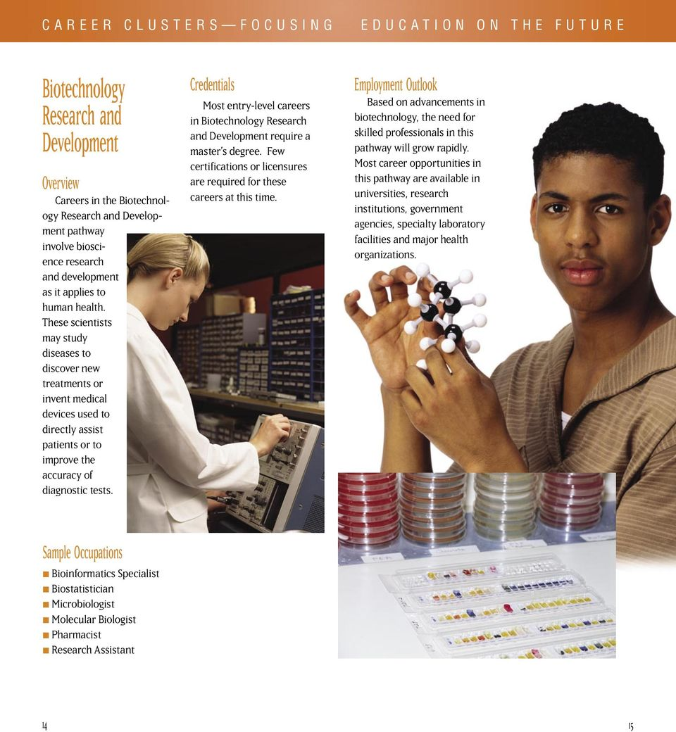 Most entry-level careers in Biotechnology Research and Development require a master s degree. Few certifications or licensures are required for these careers at this time.