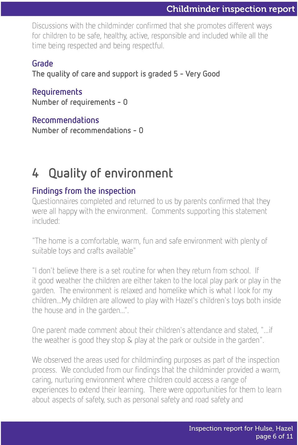 environment Findings from the inspection Questionnaires completed and returned to us by parents confirmed that they were all happy with the environment.