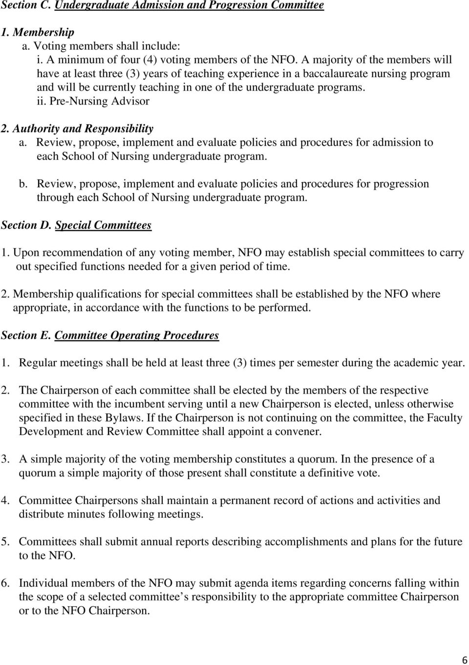 Pre-Nursing Advisor a. Review, propose, implement and evaluate policies and procedures for admission to each School of Nursing undergraduate program. b.
