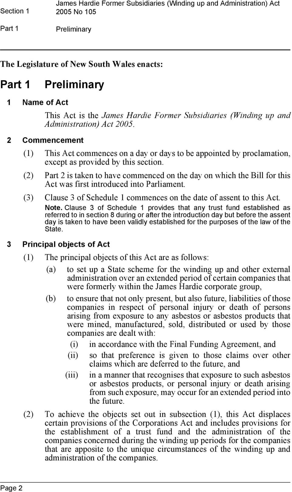 (2) Part 2 is taken to have commenced on the day on which the Bill for this Act was first introduced into Parliament. (3) Clause 3 of Schedule 1 commences on the date of assent to this Act. Note.