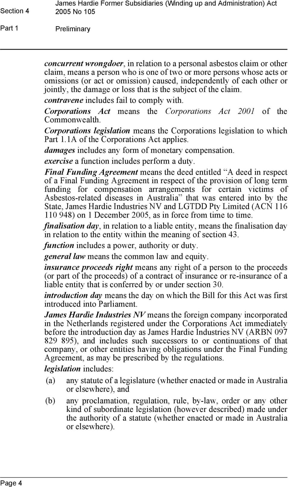 contravene includes fail to comply with. Corporations Act means the Corporations Act 2001 of the Commonwealth. Corporations legislation means the Corporations legislation to which Part 1.