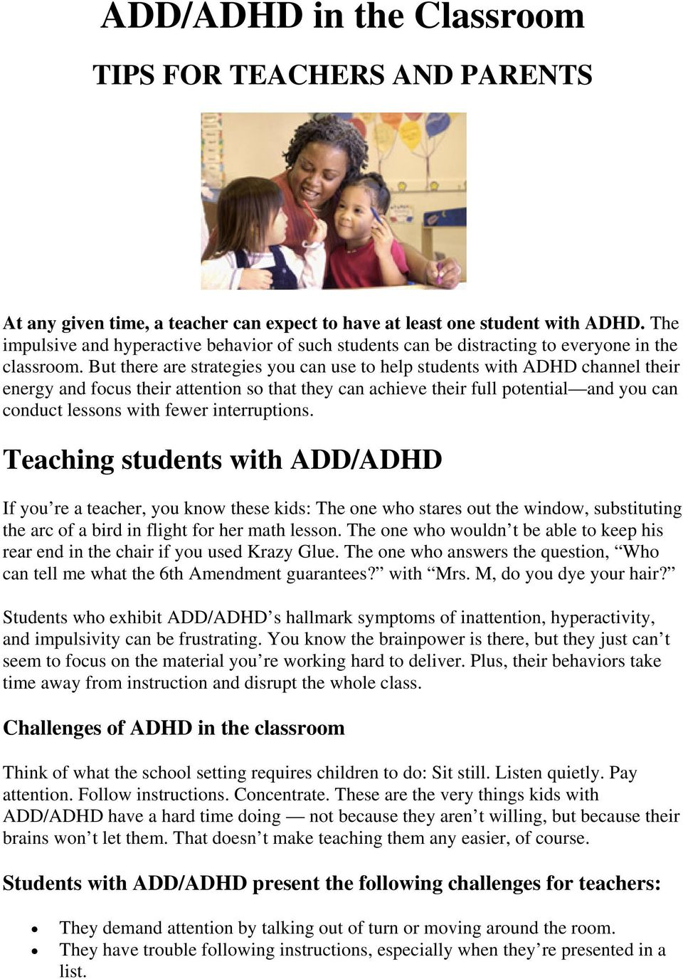 But there are strategies you can use to help students with ADHD channel their energy and focus their attention so that they can achieve their full potential and you can conduct lessons with fewer