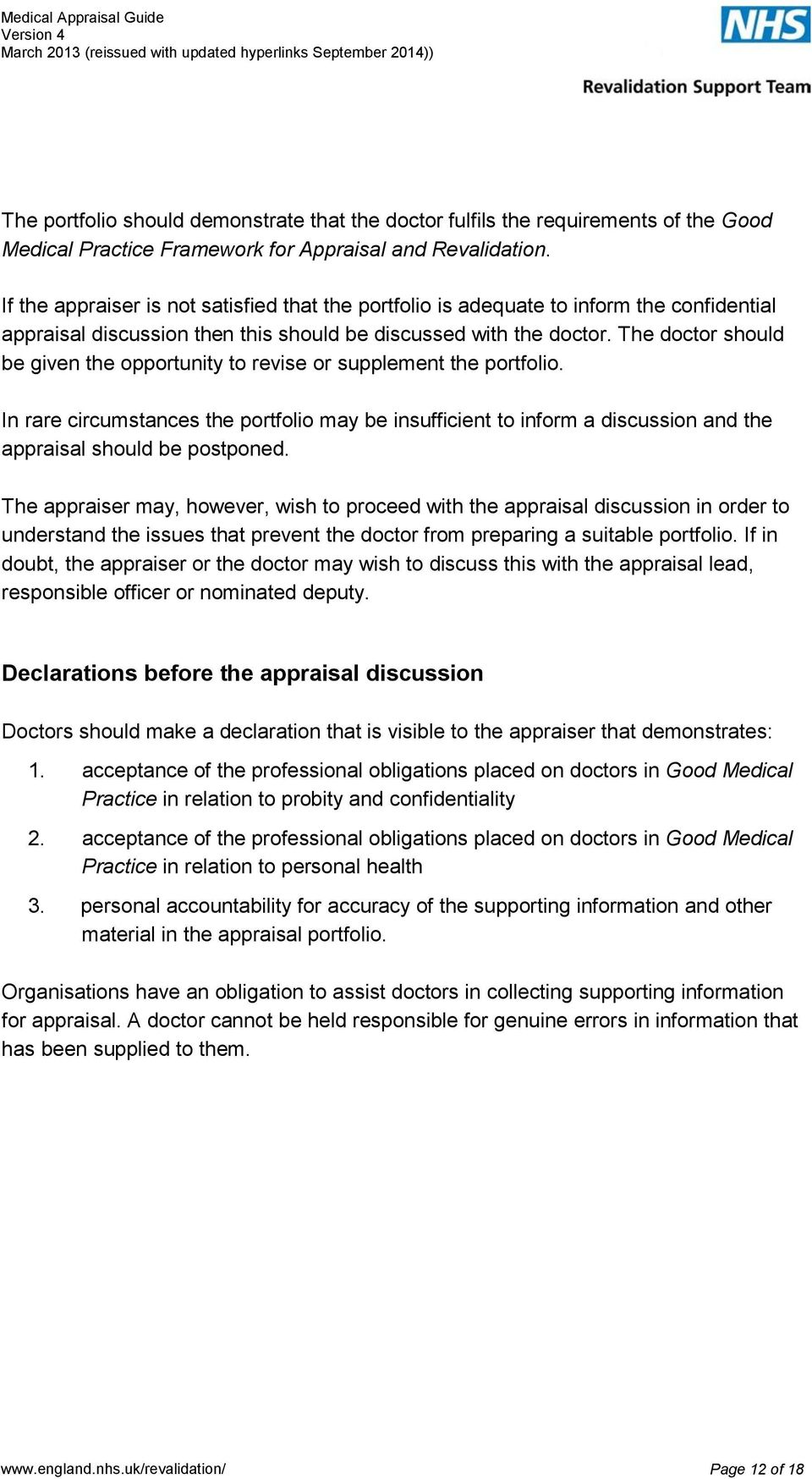 The doctor should be given the opportunity to revise or supplement the portfolio. In rare circumstances the portfolio may be insufficient to inform a discussion and the appraisal should be postponed.