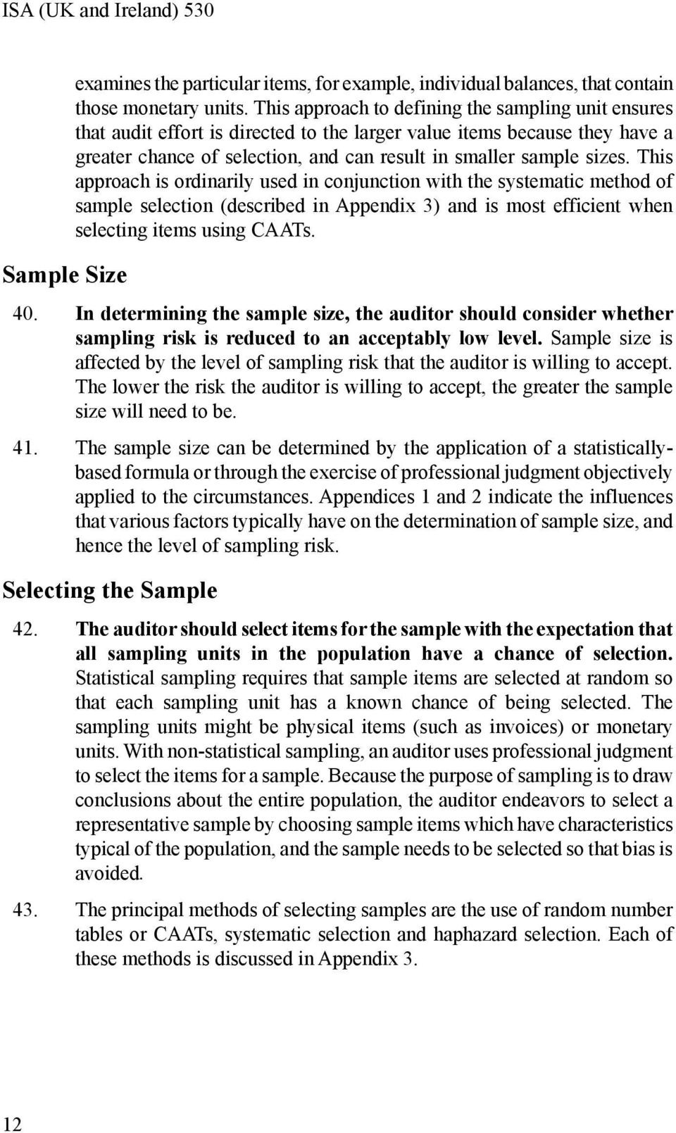 This approach is ordinarily used in conjunction with the systematic method of sample selection (described in Appendix 3) and is most efficient when selecting items using CAATs. 40.