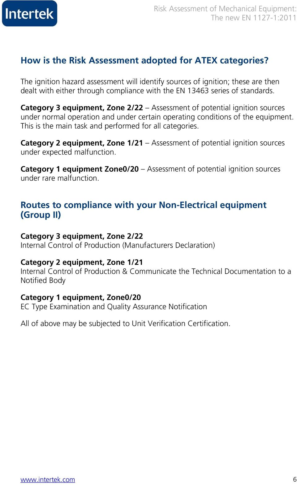 Category 3 equipment, Zone 2/22 Assessment of potential ignition sources under normal operation and under certain operating conditions of the equipment.