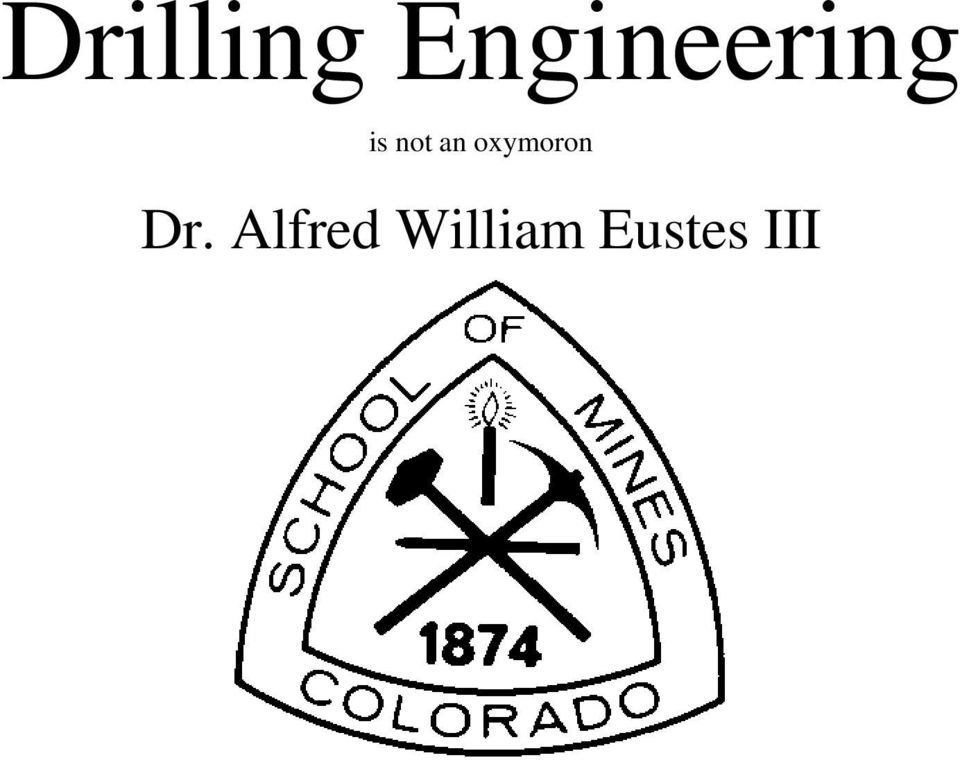 Drilling Engineering Is Not An Oxymoron Dr Alfred William Eustes