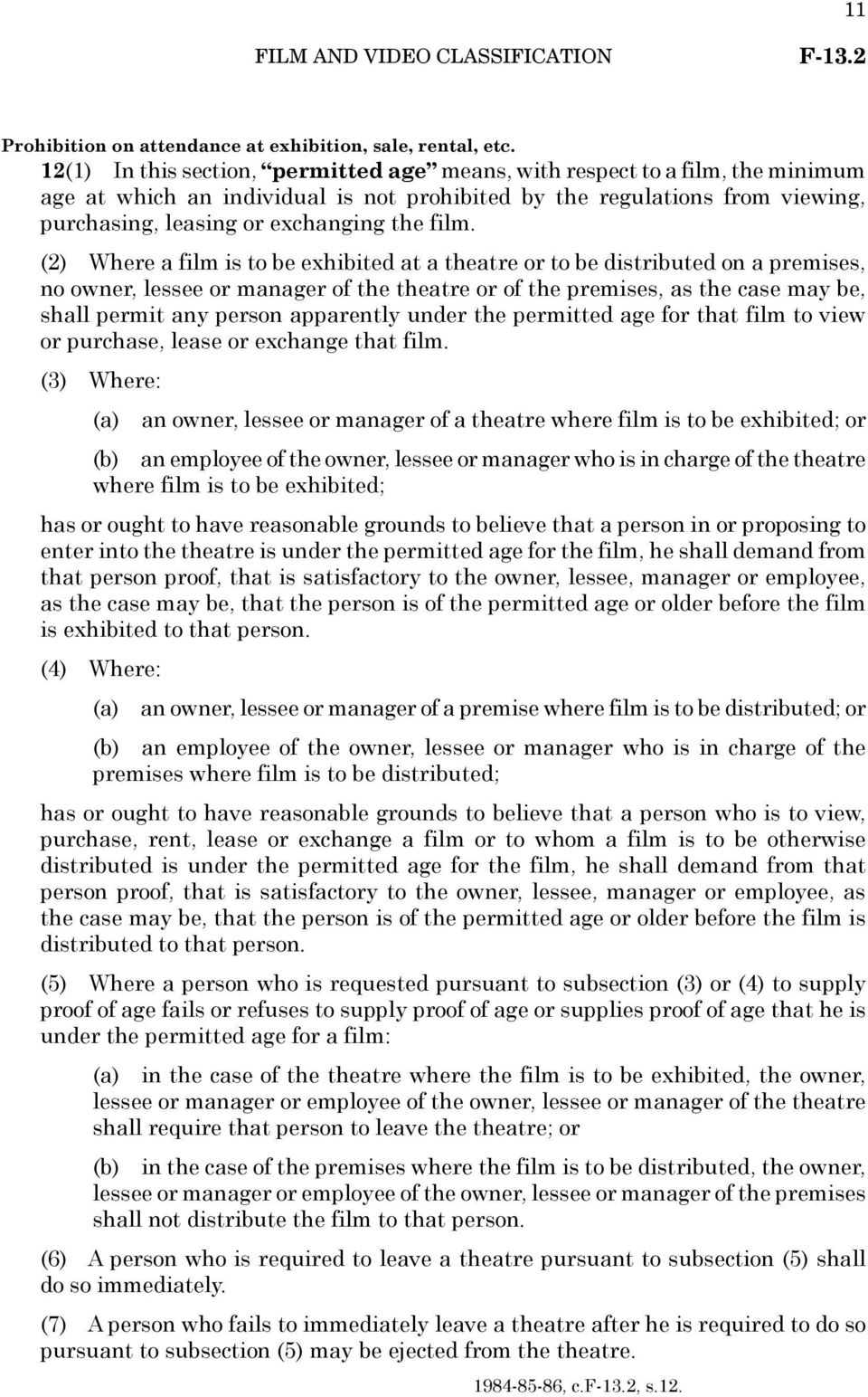 film. (2) Where a film is to be exhibited at a theatre or to be distributed on a premises, no owner, lessee or manager of the theatre or of the premises, as the case may be, shall permit any person