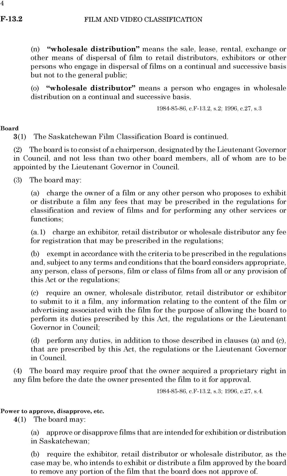 2; 1996, c.27, s.3 Board 3(1) The Saskatchewan Film Classification Board is continued.