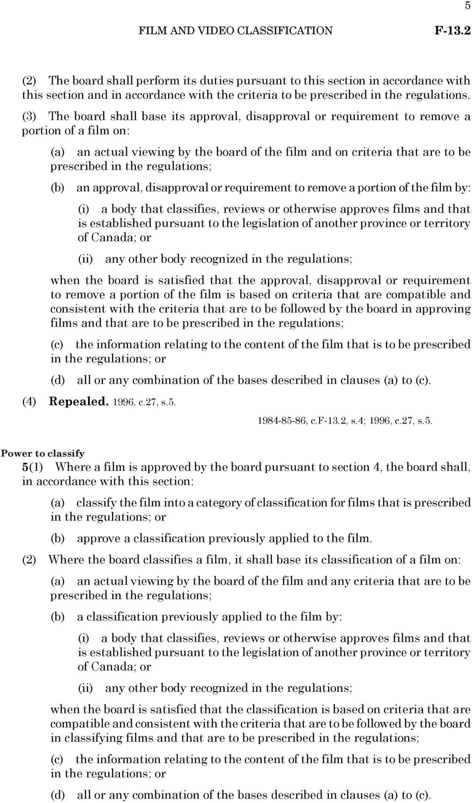 regulations; (b) an approval, disapproval or requirement to remove a portion of the film by: (i) a body that classifies, reviews or otherwise approves films and that is established pursuant to the