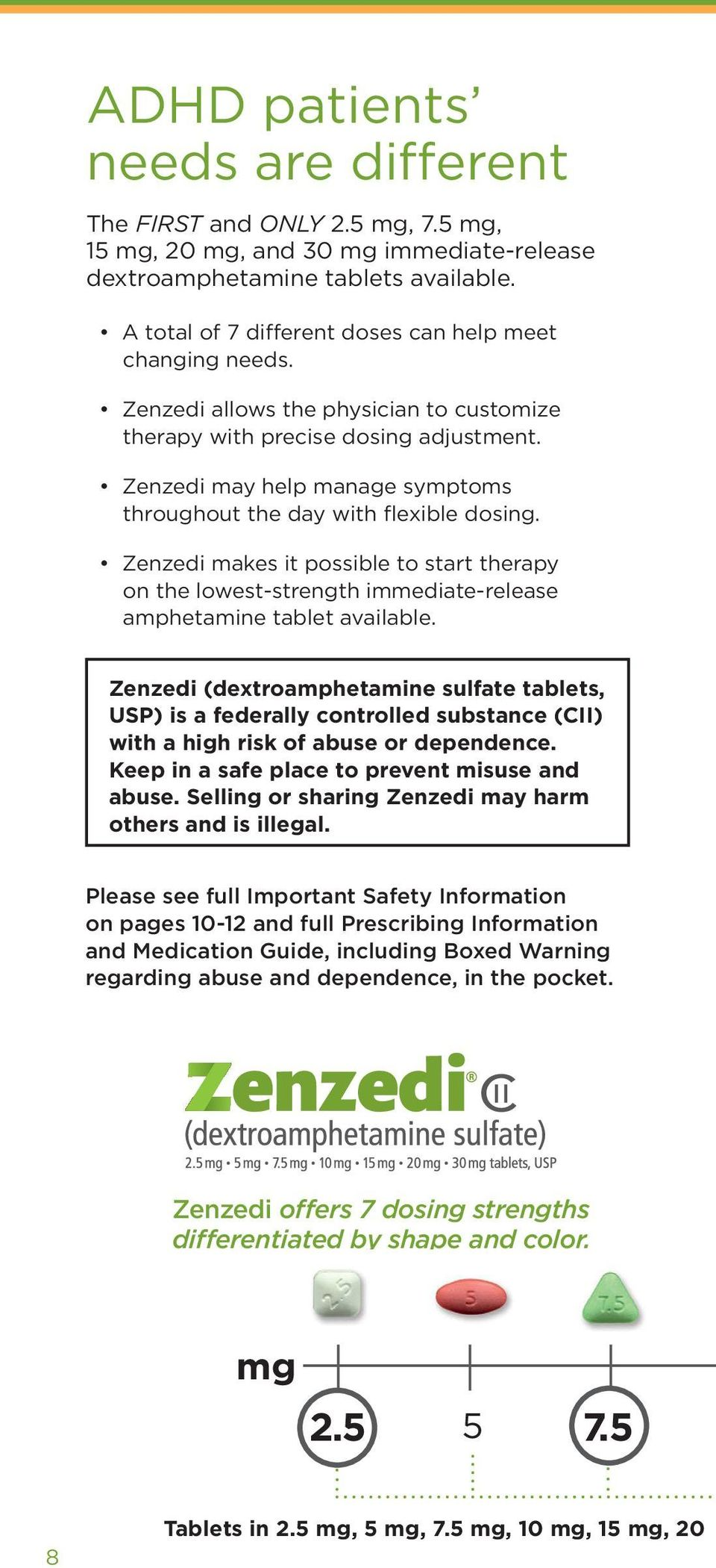 Zenzedi may help manage symptoms throughout the day with flexible dosing. Zenzedi makes it possible to start therapy on the lowest-strength immediate-release amphetamine tablet available.