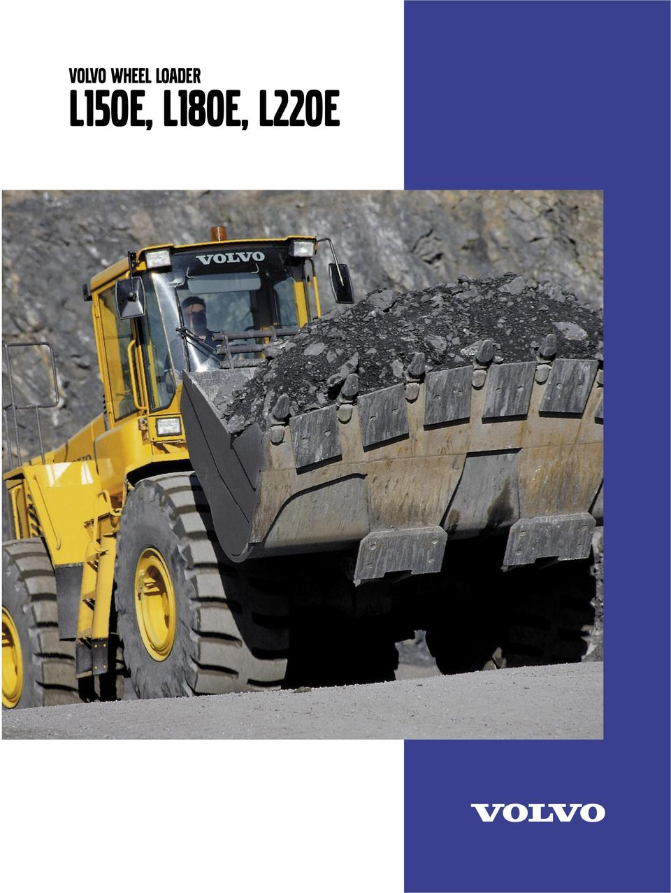 2 OWERFUL, DEENDABLE AND EASY TO OERATE Volvo L150E, L180E and L220E: High  power, dependability, and ease of operation credited to the new generation  of ...