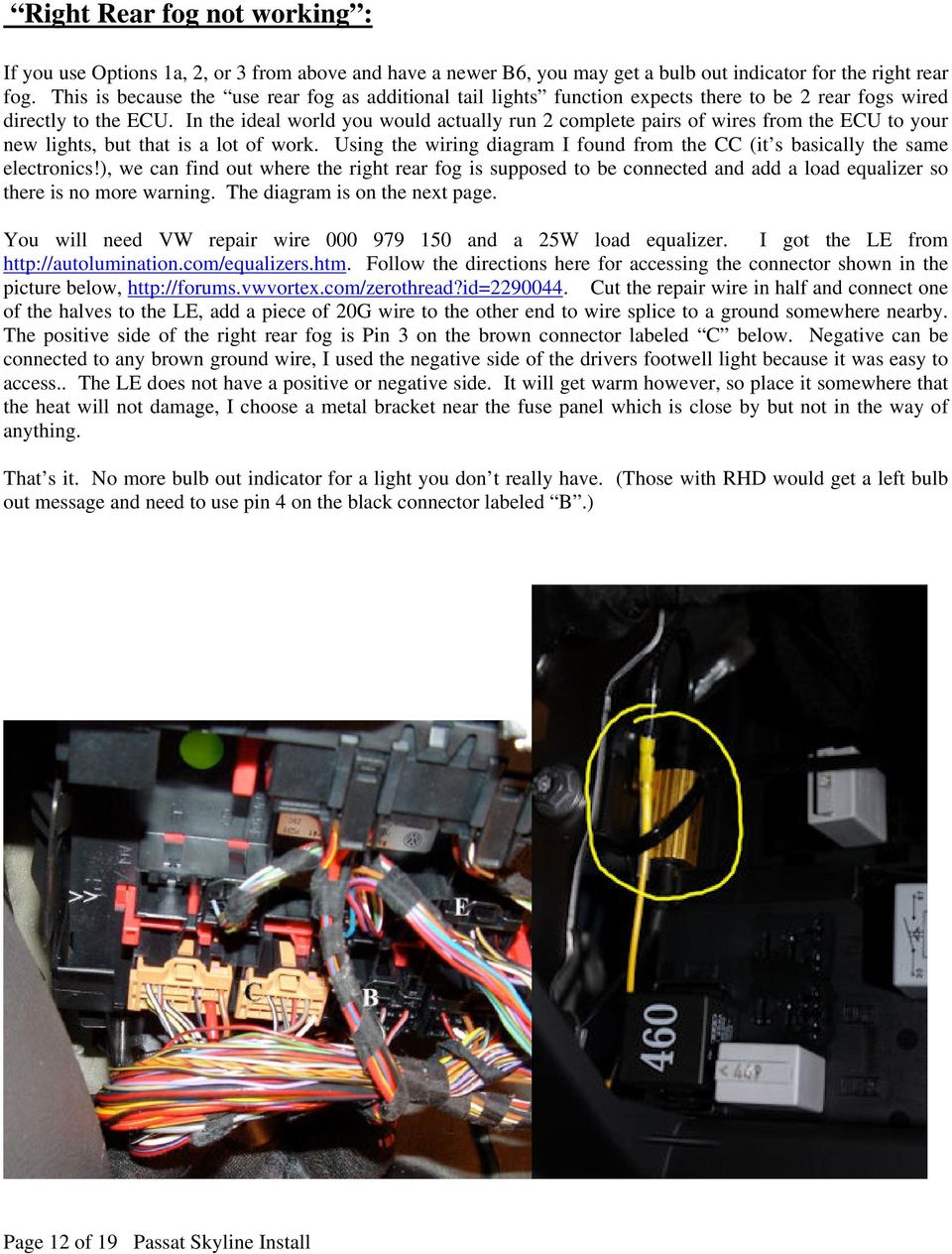 Passat B6 3c Inner Tail Light Install Aka Skyline Lights Updated 2013 Wiring Diagram In The Ideal World You Would Actually Run 2 Complete Pairs Of Wires From Ecu