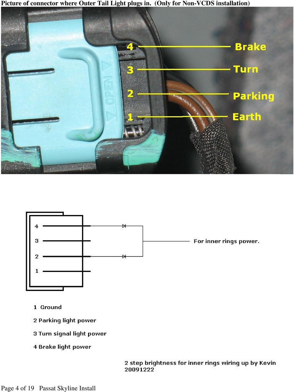 Passat B6 3c Inner Tail Light Install Aka Skyline Lights Updated Wiring Diagram Further Vw On Can Am Only For Non Vcds