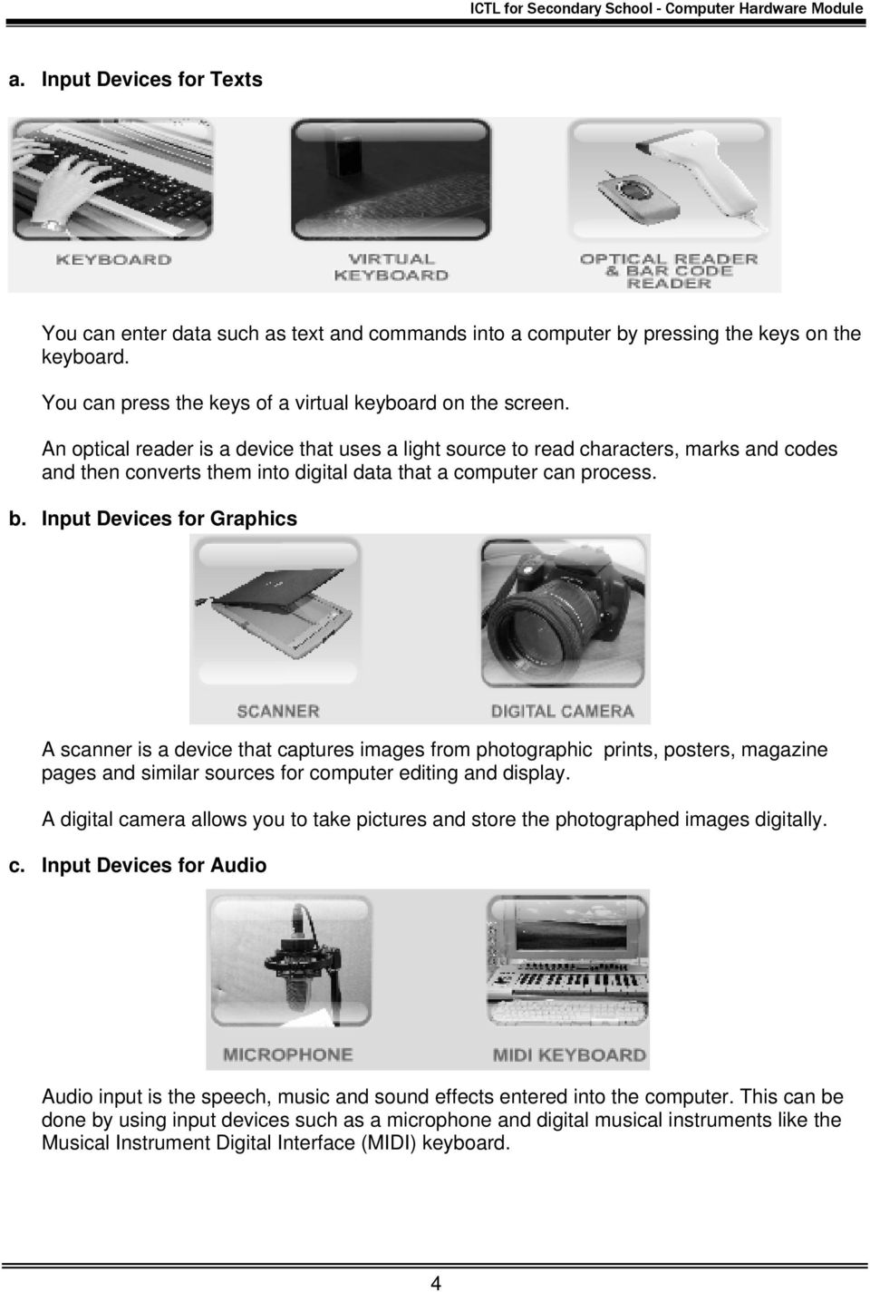 Input Devices for Graphics A scanner is a device that captures images from photographic prints, posters, magazine pages and similar sources for computer editing and display.
