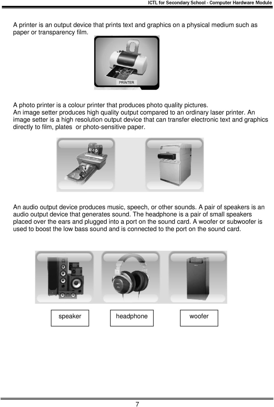 An image setter is a high resolution output device that can transfer electronic text and graphics directly to film, plates or photo-sensitive paper.