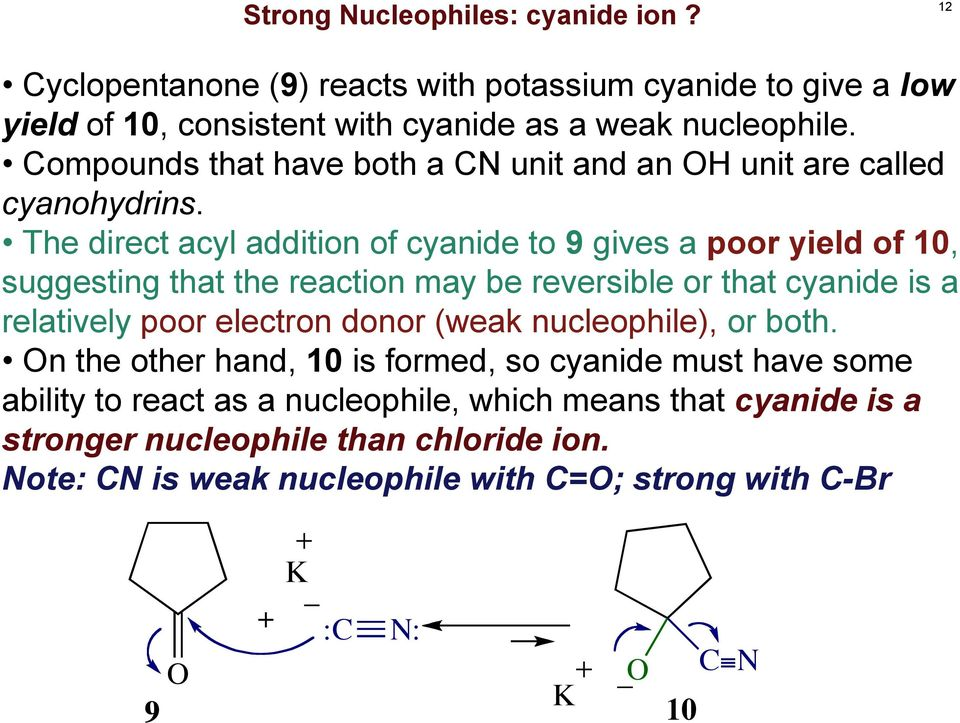 The direct acyl addition of cyanide to 9 gives a poor yield of 10, suggesting that the reaction may be reversible or that cyanide is a relatively poor electron