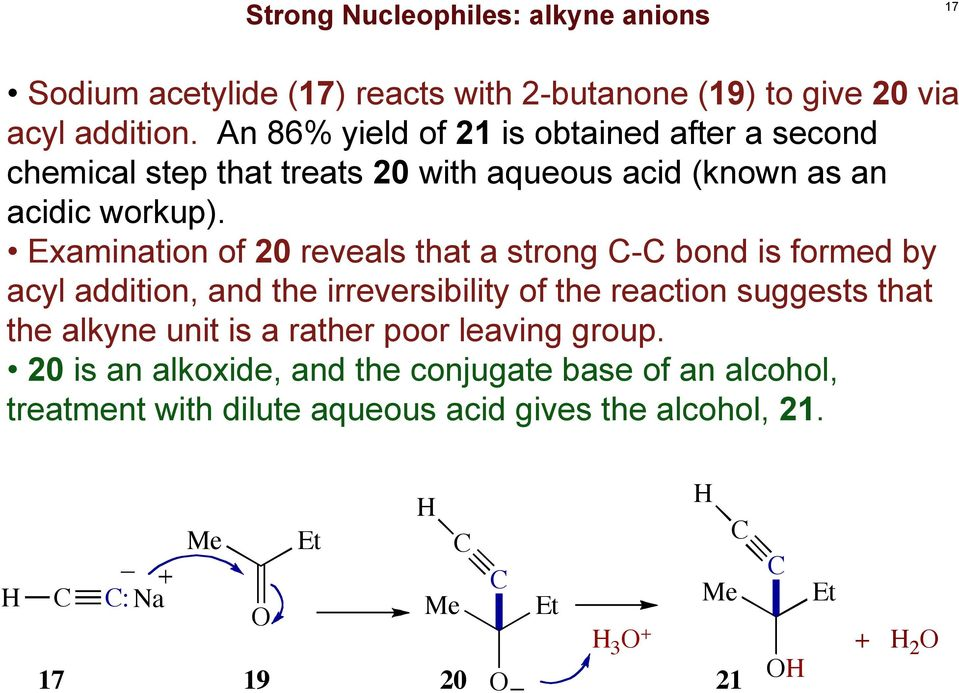 Examination of 20 reveals that a strong - bond is formed by acyl addition, and the irreversibility of the reaction suggests that the alkyne unit