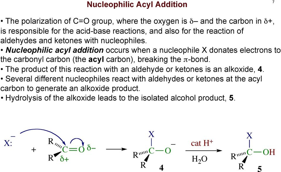 Nucleophilic acyl addition occurs when a nucleophile X donates electrons to the carbonyl carbon (the acyl carbon), breaking the π-bond.