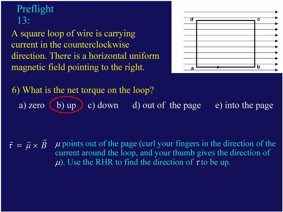 a) zeo b) up c) down d) out of the page e) into the page τ = points out of the page (cul you finges in