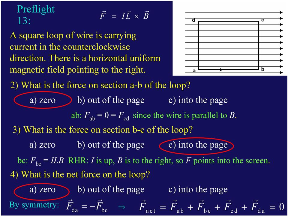 a) zeo b) out of the page c) into the page 3) What is the foce on section b-c of the loop?