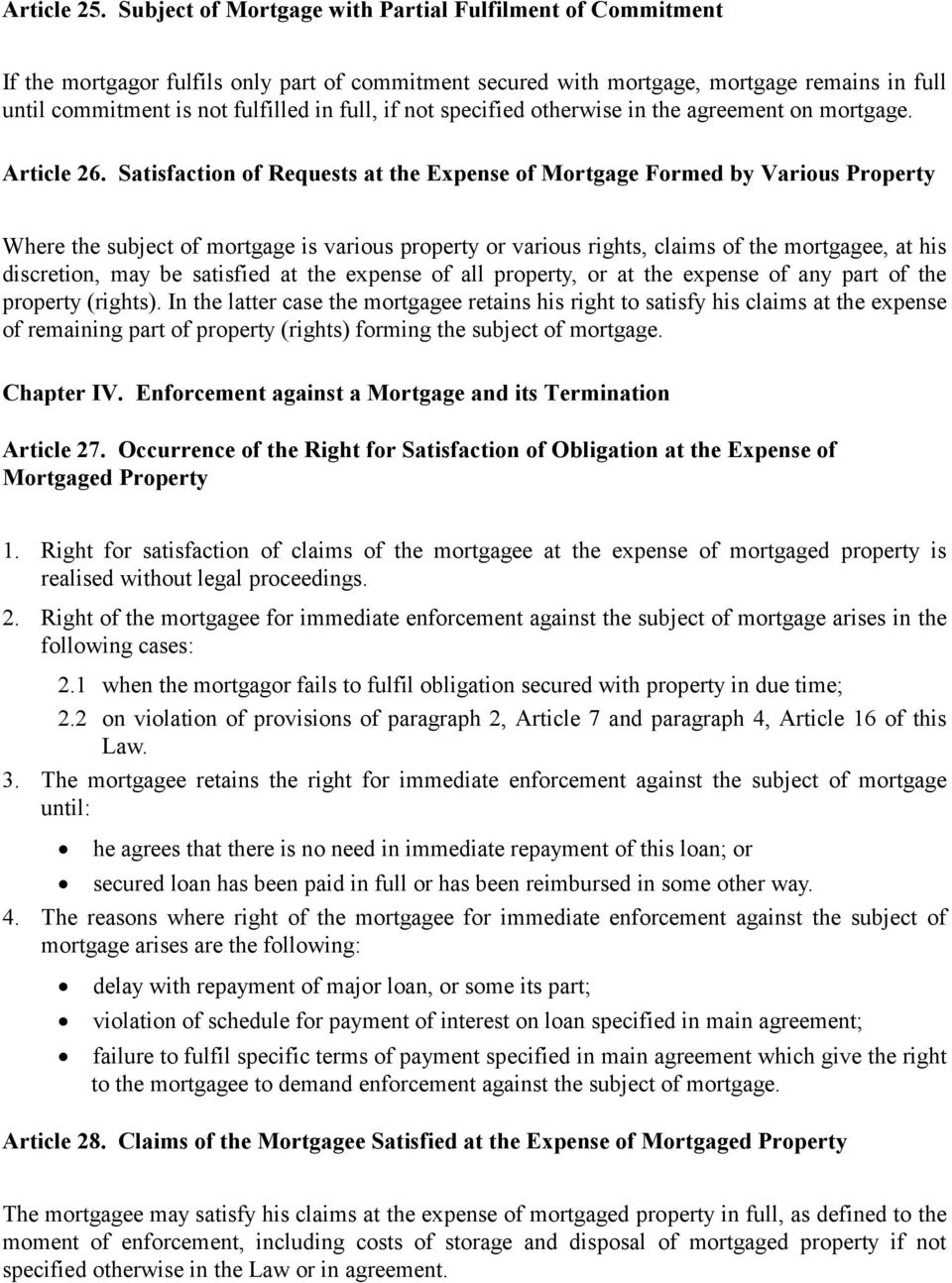 if not specified otherwise in the agreement on mortgage. Article 26.