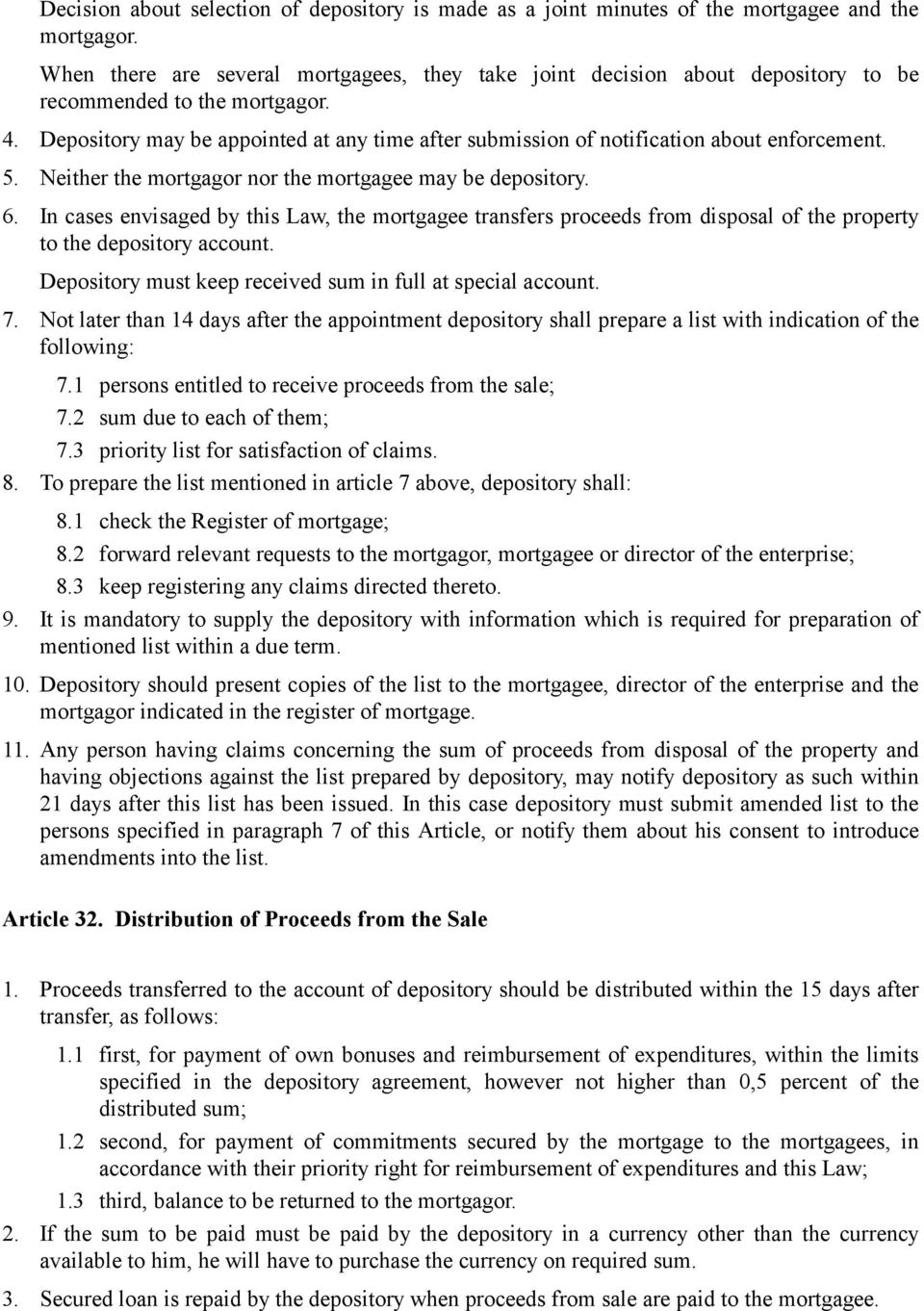 Depository may be appointed at any time after submission of notification about enforcement. 5. Neither the mortgagor nor the mortgagee may be depository. 6.