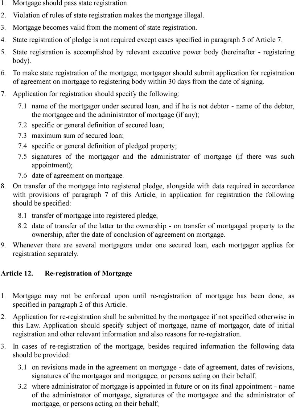 6. To make state registration of the mortgage, mortgagor should submit application for registration of agreement on mortgage to registering body within 30 days from the date of signing. 7.
