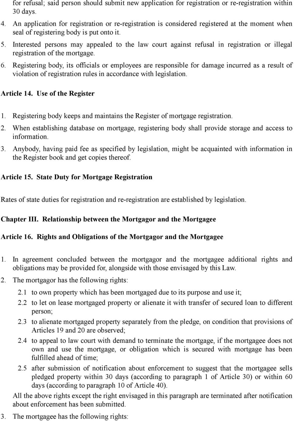 Interested persons may appealed to the law court against refusal in registration or illegal registration of the mortgage. 6.