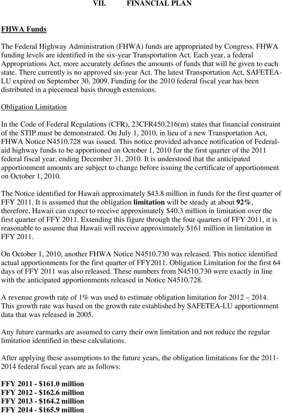 The latest Transportation Act, SAFETEA- LU expired on September 30, 2009. Funding for the 2010 federal fiscal year has been distributed in a piecemeal basis through extensions.