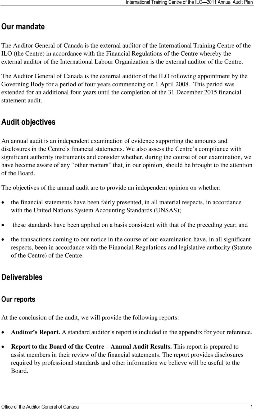 The Auditor General of Canada is the external auditor of the ILO following appointment by the Governing Body for a period of four years commencing on 1 April 2008.