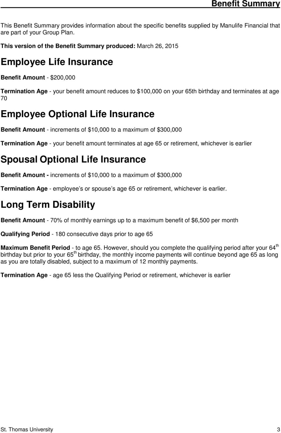 terminates at age 70 Employee Optional Life Insurance Benefit Amount - increments of $10,000 to a maximum of $300,000 Termination Age - your benefit amount terminates at age 65 or retirement,