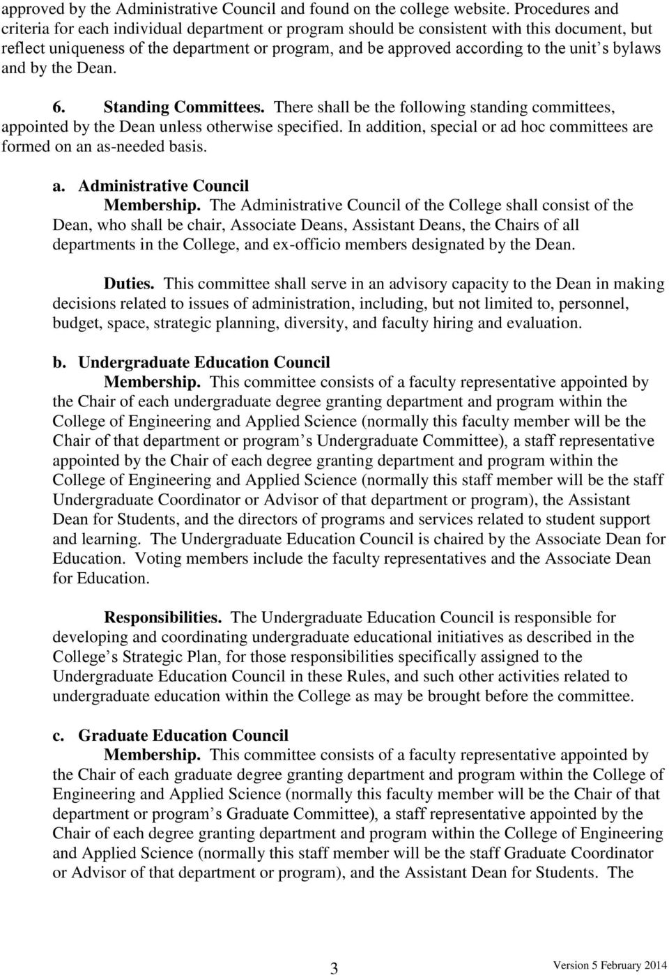 bylaws and by the Dean. 6. Standing Committees. There shall be the following standing committees, appointed by the Dean unless otherwise specified.