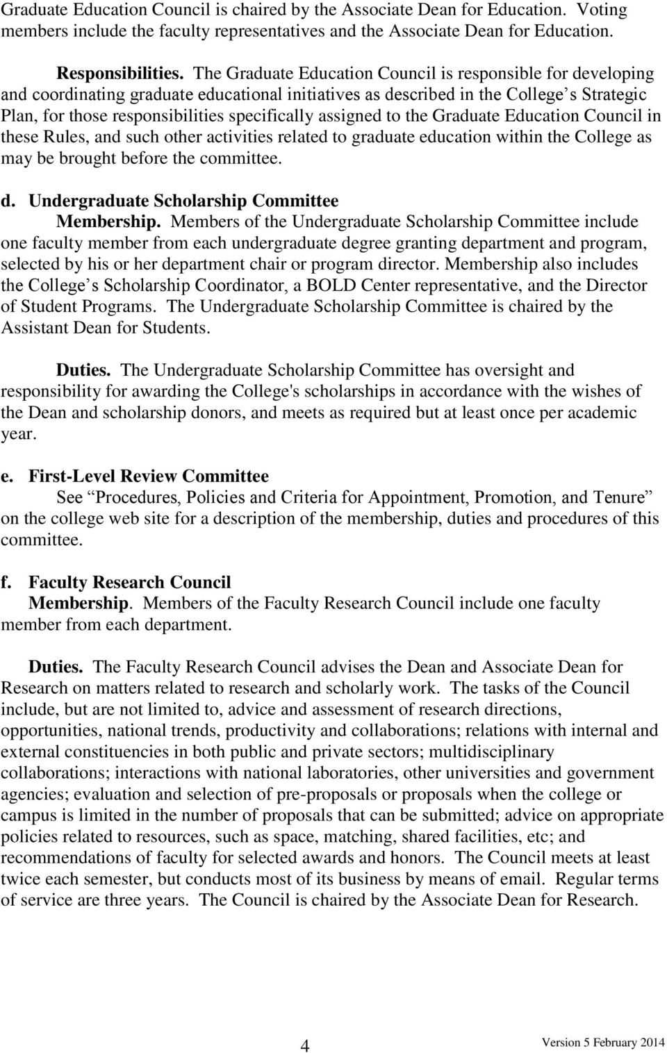 assigned to the Graduate Education Council in these Rules, and such other activities related to graduate education within the College as may be brought before the committee. d.