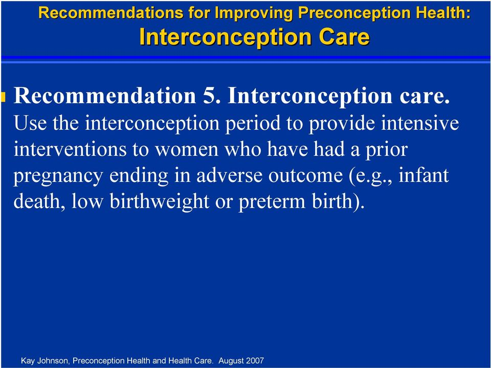 Use the interconception period to provide intensive interventions to women who have had a
