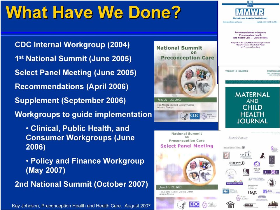 Recommendations (April 2006) Supplement (September 2006) Workgroups to guide implementation Clinical,