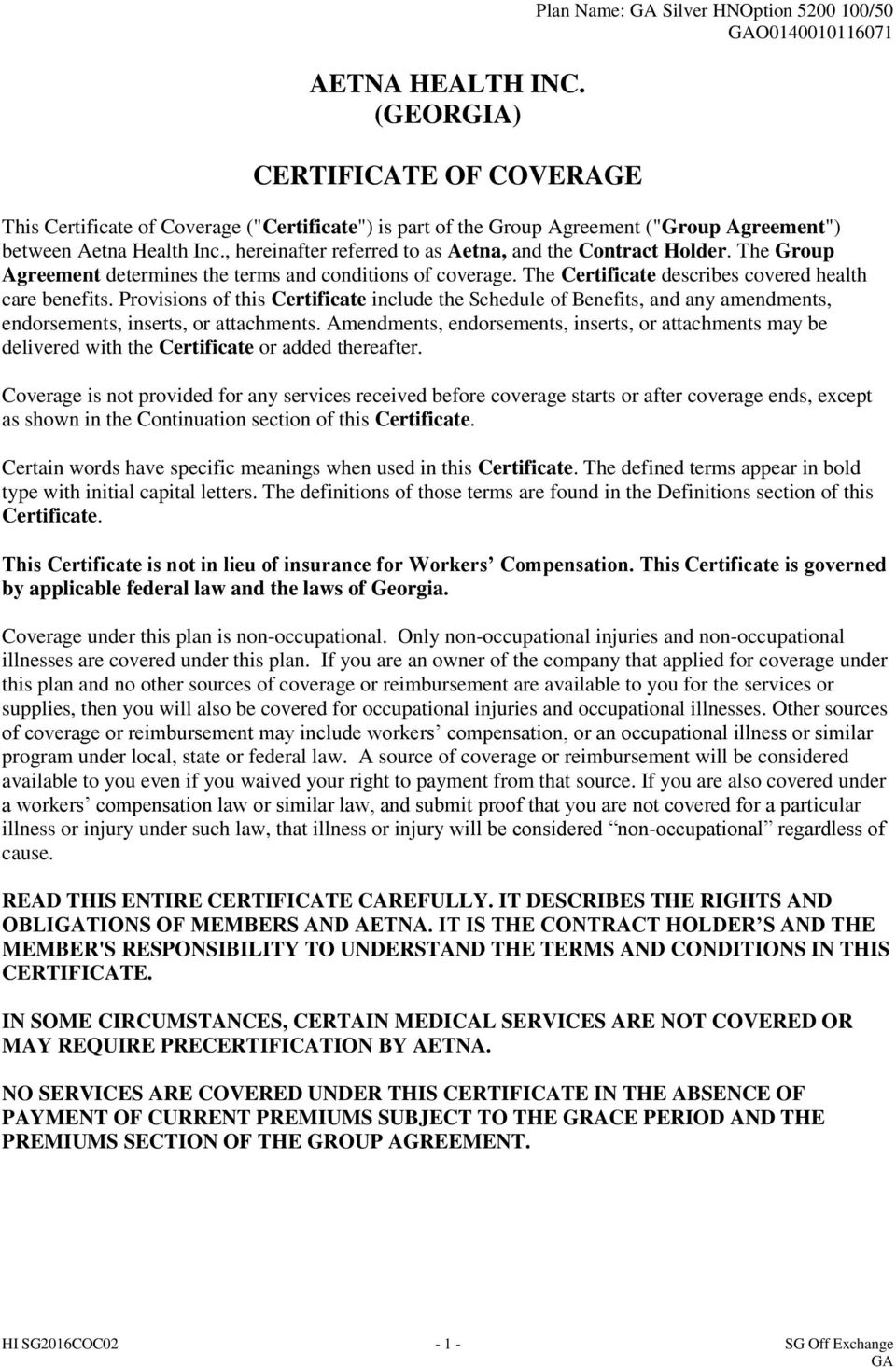 Health Inc., hereinafter referred to as Aetna, and the Contract Holder. The Group Agreement determines the terms and conditions of coverage. The Certificate describes covered health care benefits.
