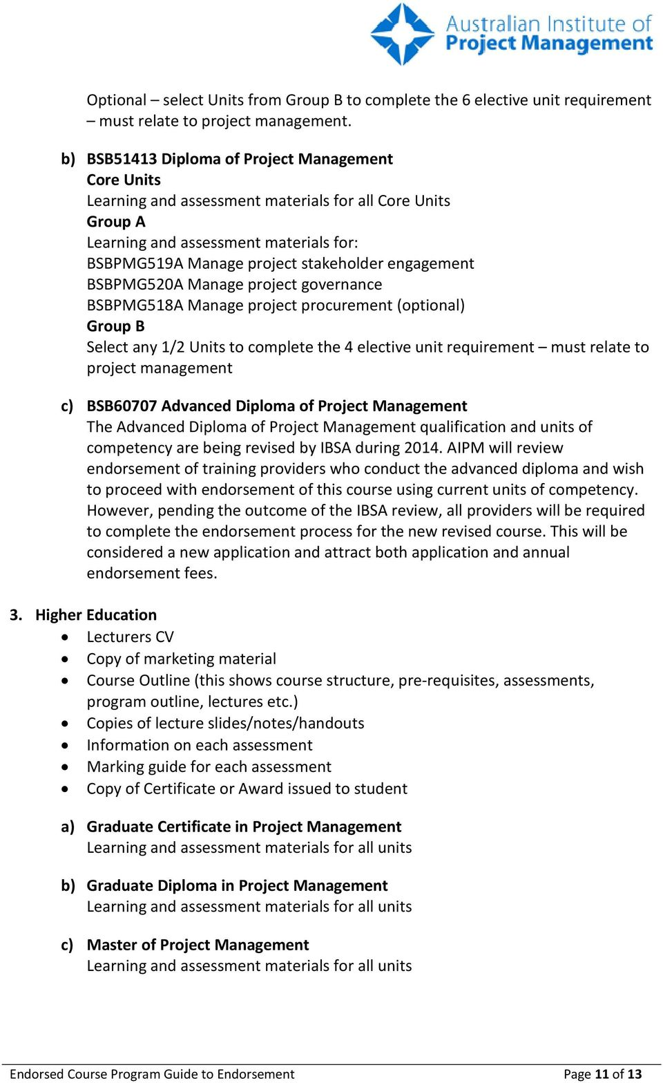 engagement BSBPMG520A Manage project governance BSBPMG518A Manage project procurement (optional) Group B Select any 1/2 Units to complete the 4 elective unit requirement must relate to project