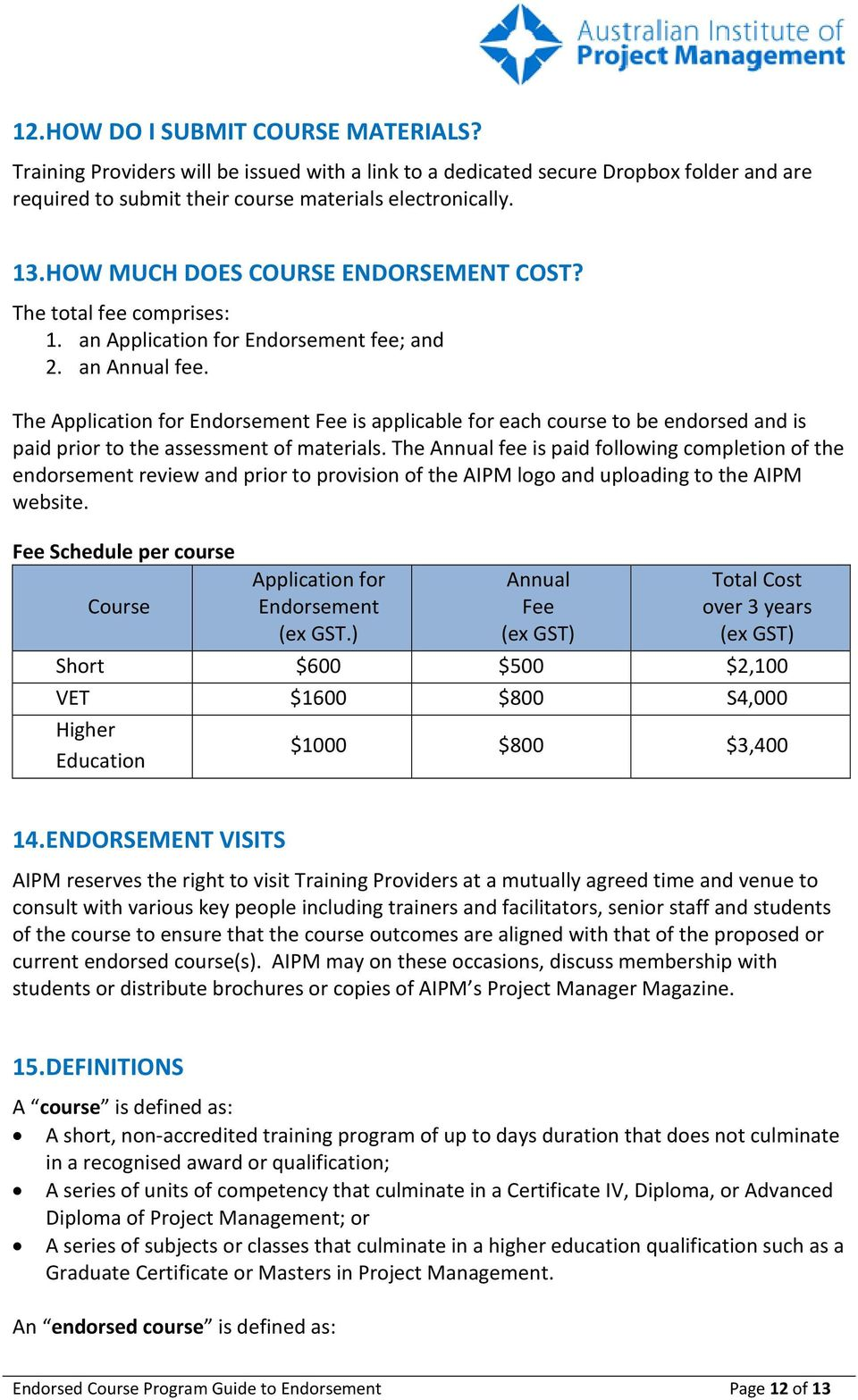 The Application for Endorsement Fee is applicable for each course to be endorsed and is paid prior to the assessment of materials.