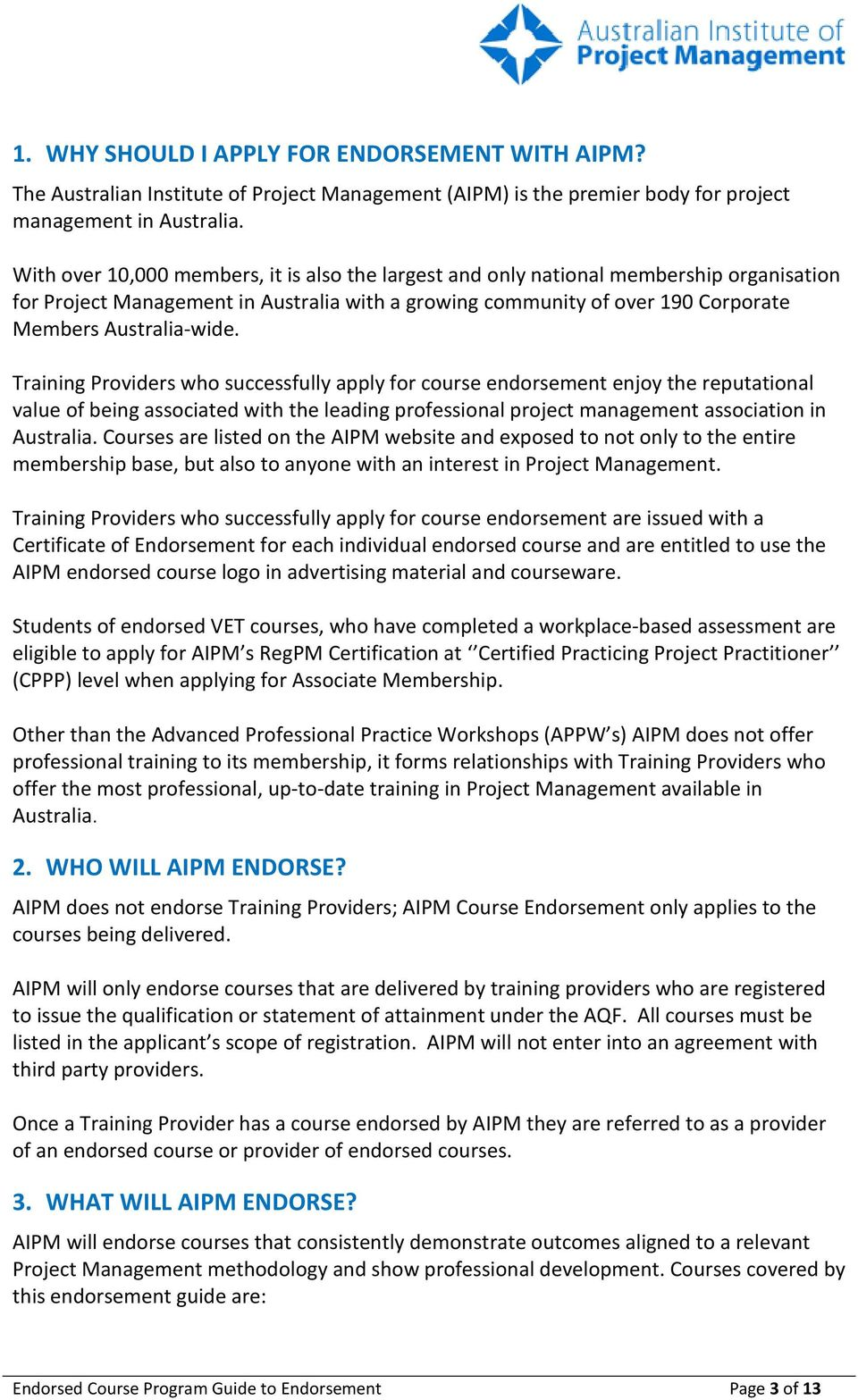 Training Providers who successfully apply for course endorsement enjoy the reputational value of being associated with the leading professional project management association in Australia.