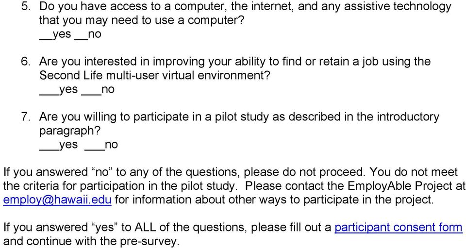 Are you willing to participate in a pilot study as described in the introductory paragraph? If you answered no to any of the questions, please do not proceed.