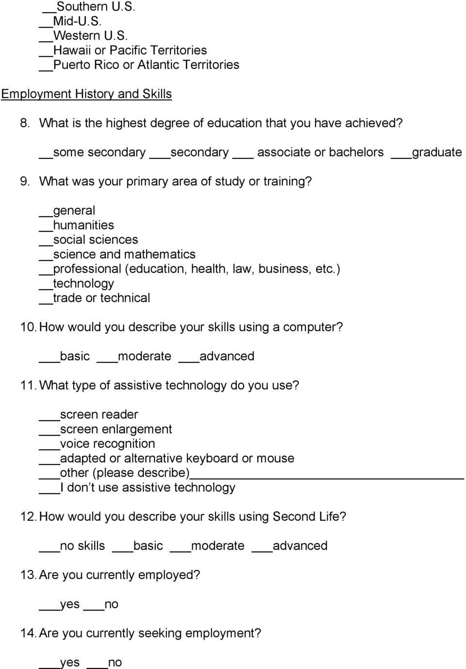 general humanities social sciences science and mathematics professional (education, health, law, business, etc.) technology trade or technical 10. How would you describe your skills using a computer?