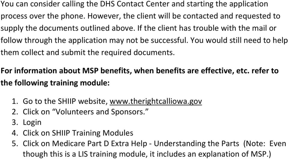 You would still need to help them collect and submit the required documents. For information about MSP benefits, when benefits are effective, etc. refer to the following training module: 1.